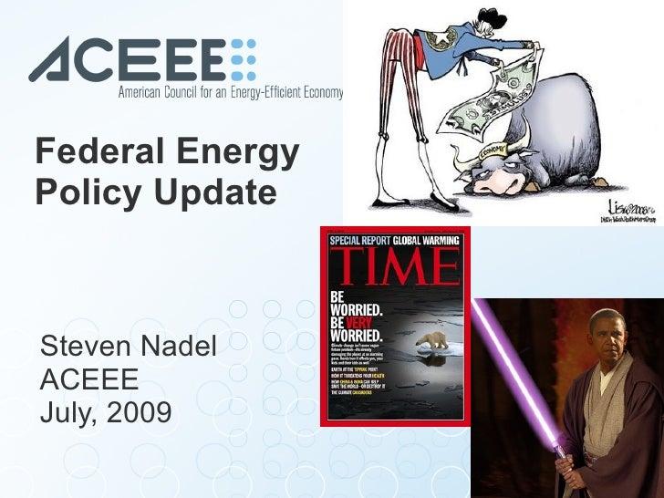 Federal Energy Policy Update  Steven Nadel ACEEE July, 2009