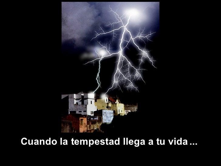 Cuando la tempestad llega a tu vida   ...