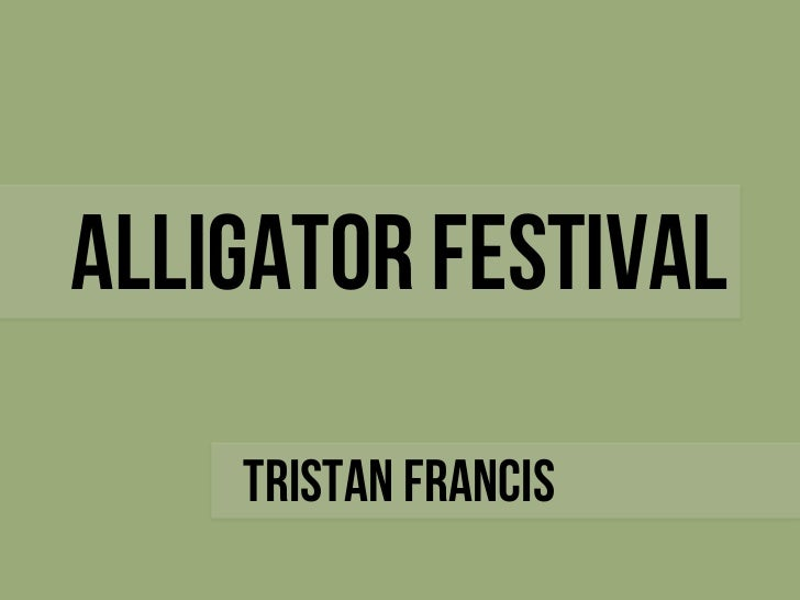 Alligator Festival    Tristan Francis