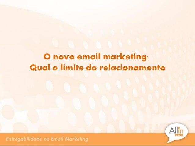 O novo email marketing:Qual o limite do relacionamento