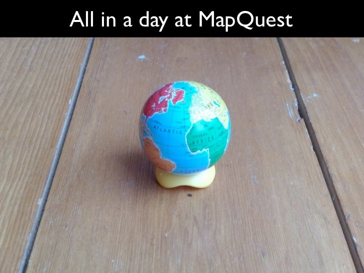 All in a day at MapQuest