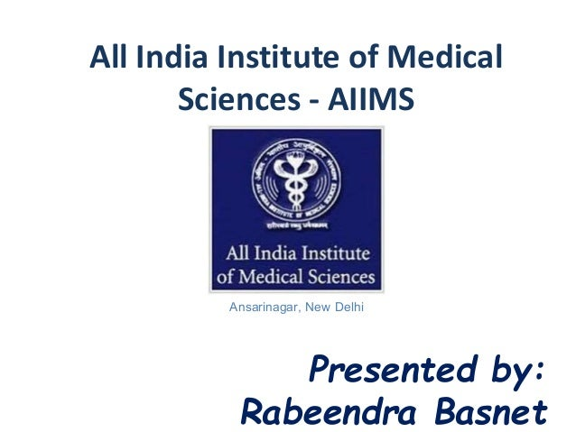All India Institute of Medical Sciences - AIIMS Presented by: Rabeendra Basnet Ansarinagar, New Delhi
