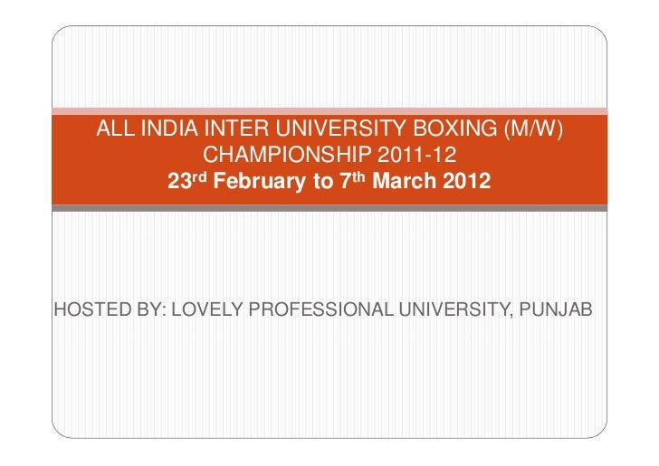 ALL INDIA INTER UNIVERSITY BOXING (M/W)             CHAMPIONSHIP 2011-12         23rd February to 7th March 2012HOSTED BY:...