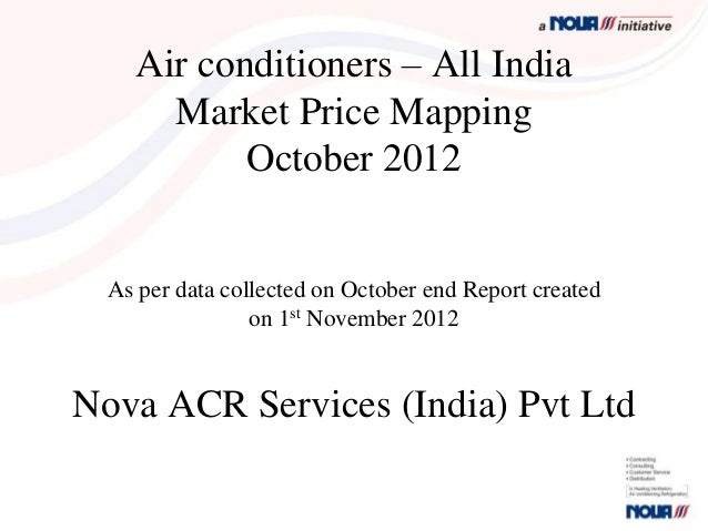 Air conditioners – All India      Market Price Mapping           October 2012  As per data collected on October end Report...