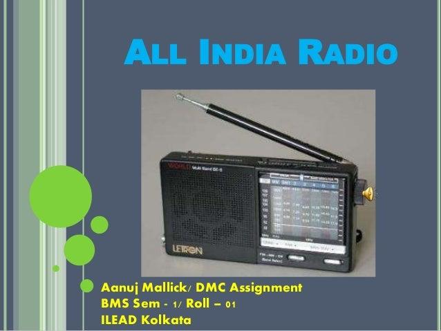 ALL INDIA RADIO Aanuj Mallick/ DMC Assignment BMS Sem - 1/ Roll – 01 ILEAD Kolkata