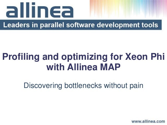 Profiling and optimizing for Xeon Phiwith Allinea MAPDiscovering bottlenecks without pain