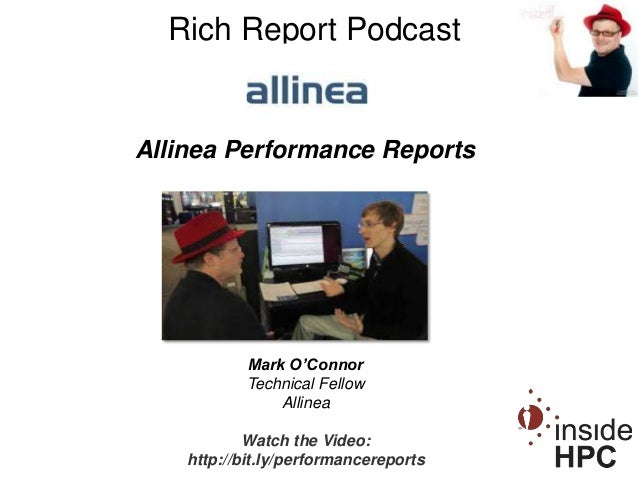 Allinea Performance Reports Rich Report Podcast Mark O'Connor Technical Fellow Allinea Watch the Video: http://bit.ly/perf...