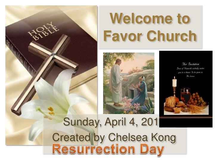 Welcome toFavor Church<br />Sunday, April 4, 2010<br />Created by Chelsea Kong<br />Resurrection Day<br />