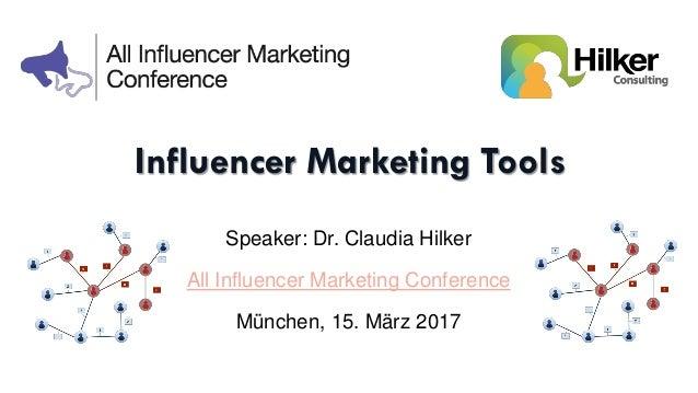 Influencer Marketing Tools Speaker: Dr. Claudia Hilker All Influencer Marketing Conference München, 15. März 2017