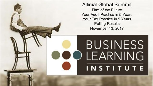 Allinial Global Summit Firm of the Future Your Audit Practice in 5 Years Your Tax Practice in 5 Years Polling Results Nove...