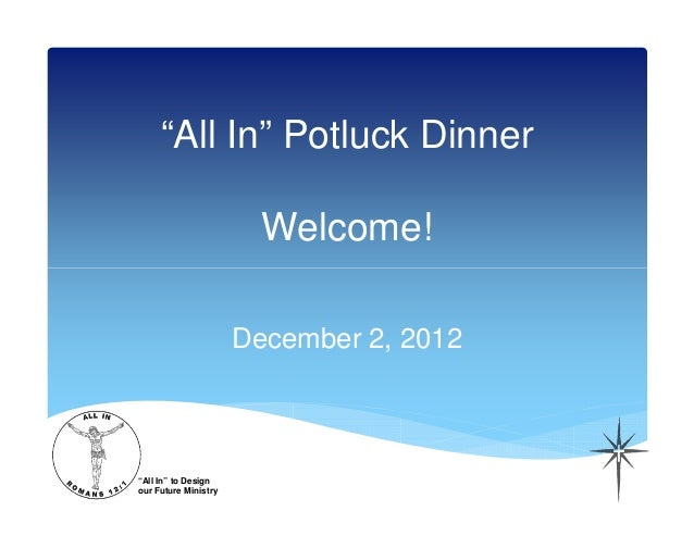 """All In"" Potluck Dinner                        Welcome!                      December 2, 2012""All In"" to Designour Future ..."