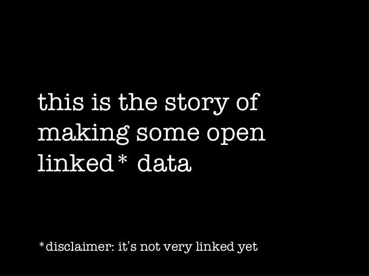 this is the story ofmaking some openlinked* data*disclaimer: it's not very linked yet