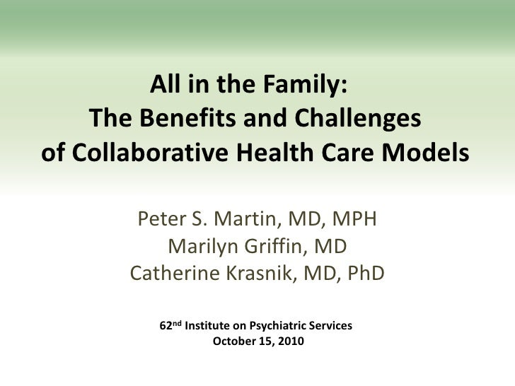 All in the Family:The Benefits and Challenges ofCollaborative Health Care Models<br />Peter S. Martin, MD, MPHMarilyn G...