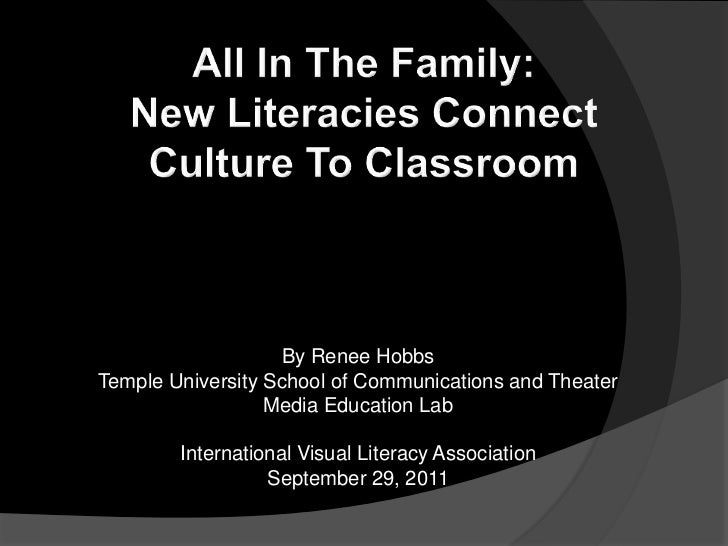 All In The Family: New Literacies Connect Culture To Classroom <br />By Renee Hobbs<br />Temple University School of Commu...