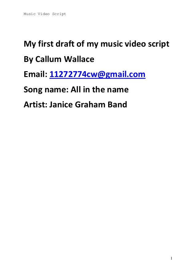 Music Video Script  My first draft of my music video script By Callum Wallace Email: 11272774cw@gmail.com Song name: All i...