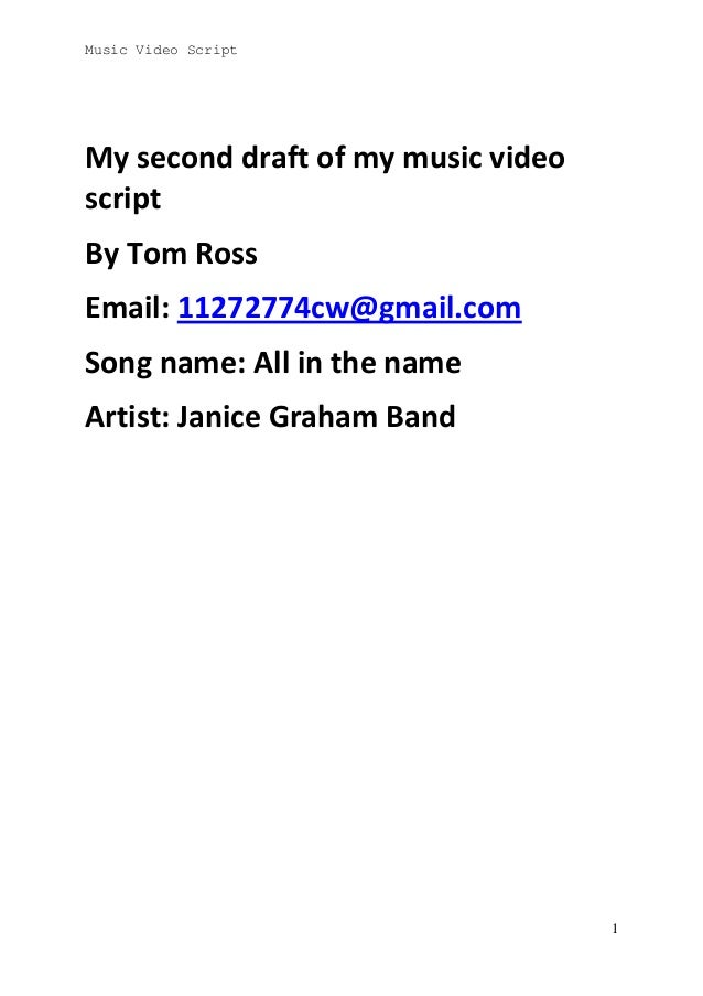 Music Video Script  My second draft of my music video script By Tom Ross Email: 11272774cw@gmail.com Song name: All in the...