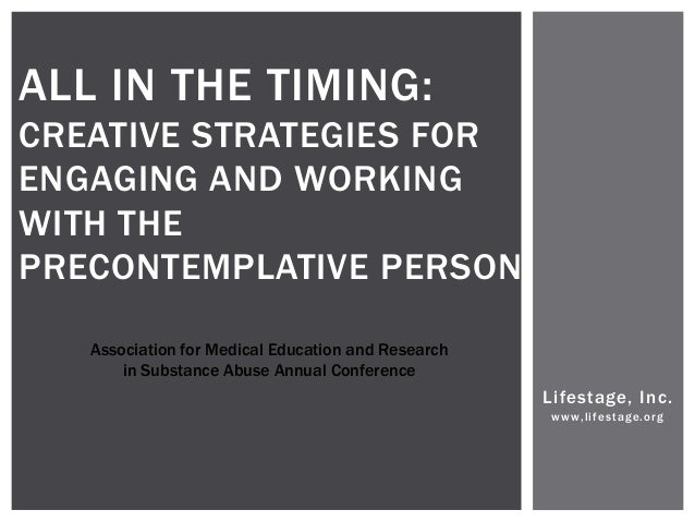 ALL IN THE TIMING:CREATIVE STRATEGIES FORENGAGING AND WORKINGWITH THEPRECONTEMPLATIVE PERSON   Association for Medical Edu...