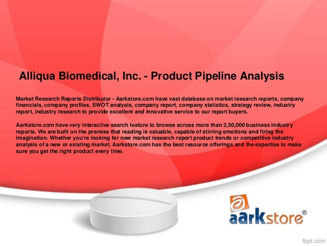 Alliqua Biomedical, Inc. - Product Pipeline AnalysisMarket Research Reports Distributor - Aarkstore.com have vast database...