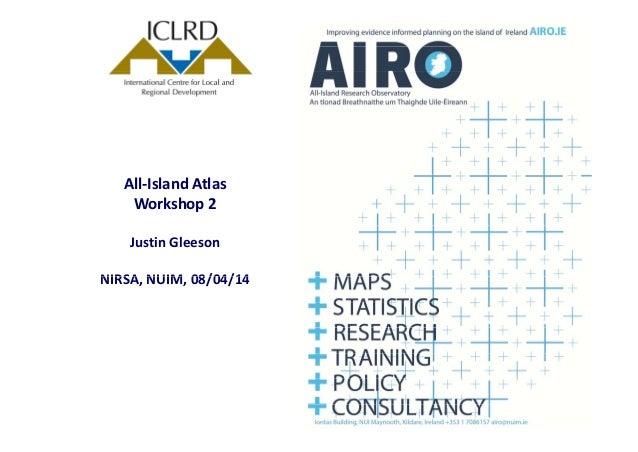All‐IslandAtlas Workshop2 JustinGleeson NIRSA NUIM 08/04/14NIRSA,NUIM,08/04/14