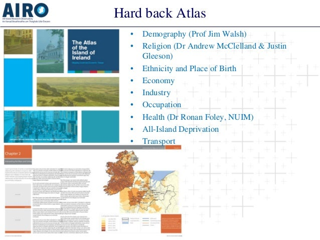 Hard back Atlas  •  Demography (Prof Jim Walsh)  •  Religion (Dr Andrew McClelland & Justin Gleeson)  •  Ethnicity and Pla...