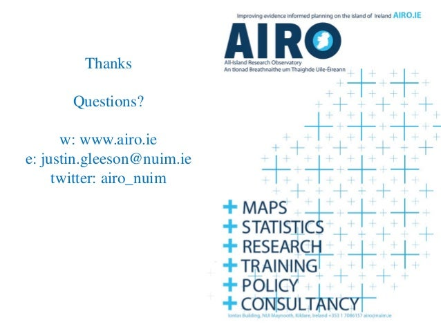 Thanks Questions? w: www.airo.ie e: justin.gleeson@nuim.ie twitter: airo_nuim