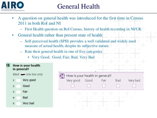 General Health  •  A question on general health was introduced for the first time in Census 2011 in both RoI and NI  –  Fi...