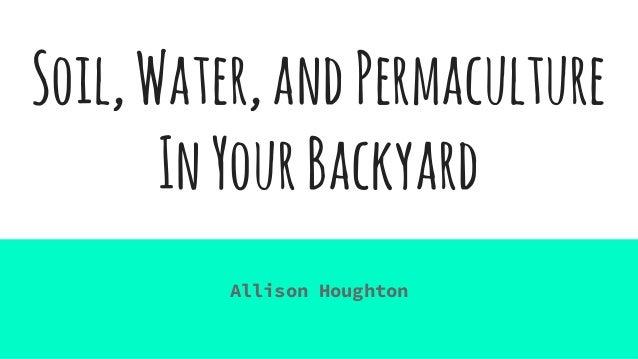 Soil,Water,andPermaculture InYourBackyard Allison Houghton