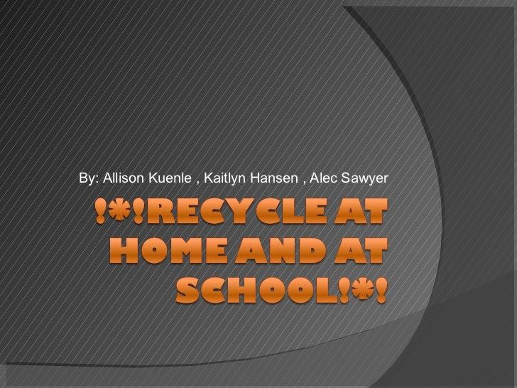 By: Allison Kuenle , Kaitlyn Hansen , Alec Sawyer