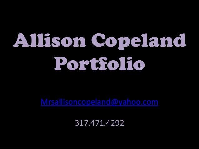 Allison Copeland    Portfolio  Mrsallisoncopeland@yahoo.com          317.471.4292
