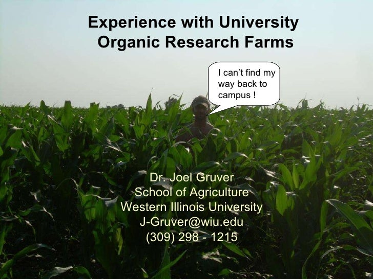 Experience with University  Organic Research Farms I can't find my way back to campus ! Dr. Joel Gruver School of Agricult...