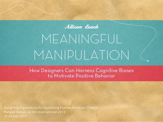 Allison Leach                    MEANINGFUL                   MANIPU TION                How Designers Can Harness Cogniti...