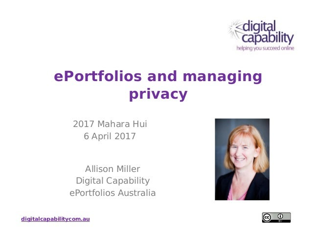 digitalcapabilitycom.au ePortfolios and managing privacy 2017 Mahara Hui 6 April 2017 Allison Miller Digital Capability eP...