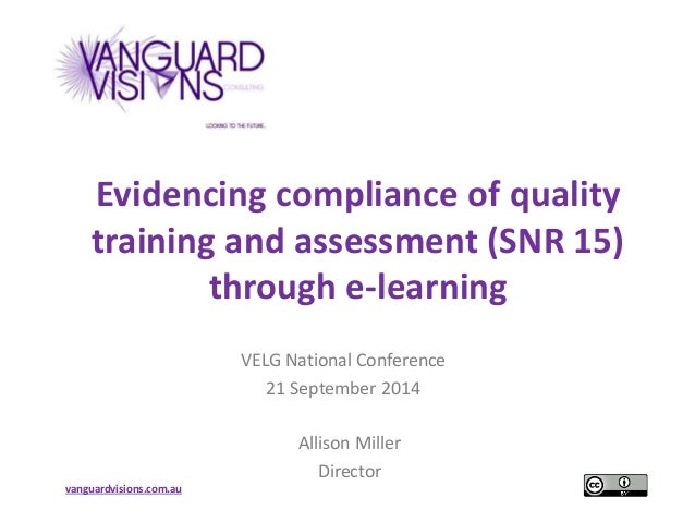 Evidencing compliance of quality  training and assessment (SNR 15)  vanguardvisions.com.au  through e-learning  VELG Natio...