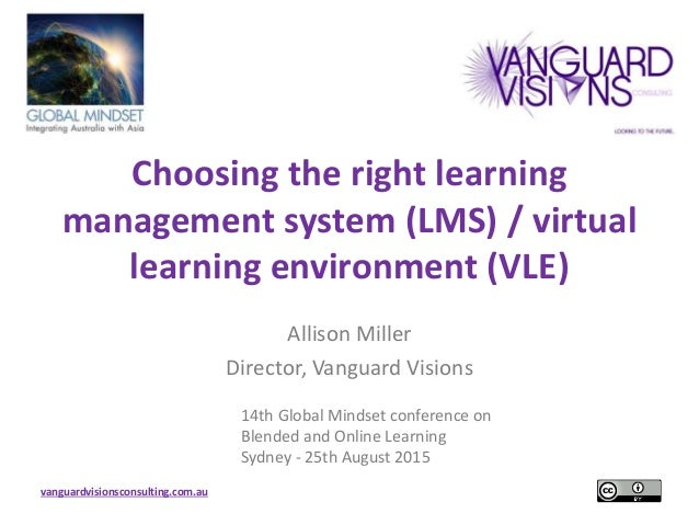 vanguardvisionsconsulting.com.au Choosing the right learning management system (LMS) / virtual learning environment (VLE) ...