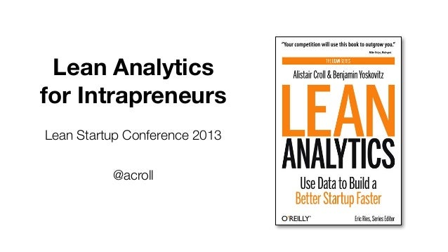 Lean Analytics for Intrapreneurs Lean Startup Conference 2013 @acroll