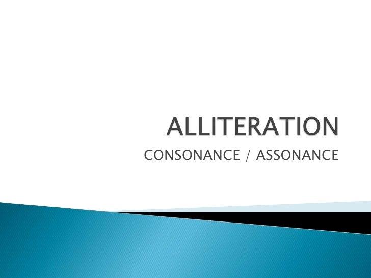 ALLITERATION <br />CONSONANCE / ASSONANCE<br />