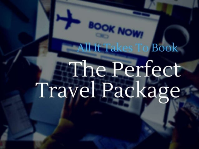 All It Takes To Book The Perfect Travel Package