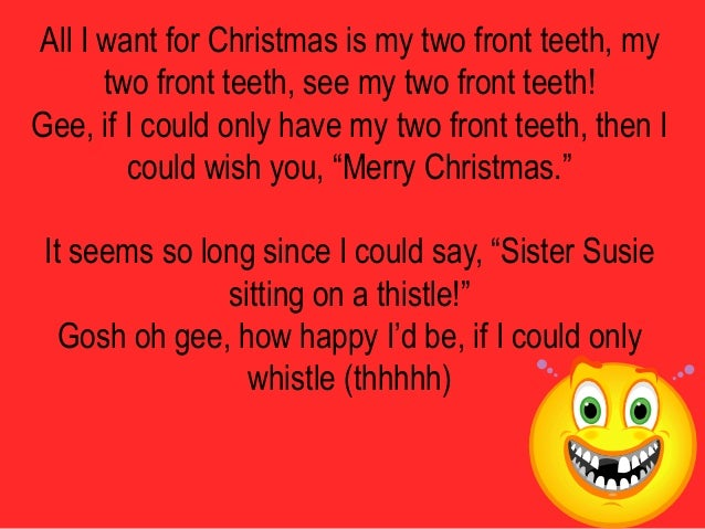 all i want for christmas is my two front teeth my two front teeth - All I Want For Christmas Is My Two Front Teeth