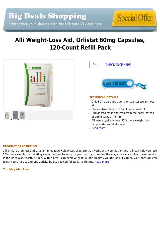 Alli Weight-Loss Aid, Orlistat 60mg Capsules,120-Count Refill PackPrice :CHECKPRICEHERETECHNICAL DETAILSOnly FDA approved ...