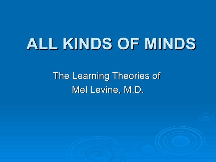 ALL KINDS OF MINDS The Learning Theories of  Mel Levine, M.D.