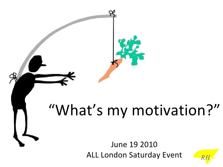""" What's my motivation?"" June 19 2010 ALL London Saturday Event RH"