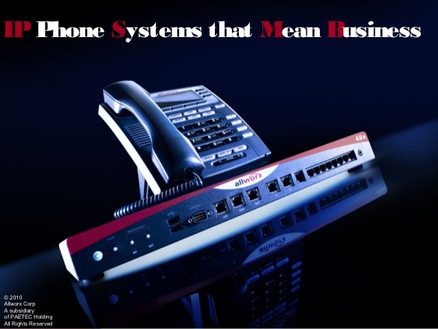 IP Phone Systems that Mean Business© 2010Allworx CorpA subsidiaryof PAETEC HoldingAll Rights Reserved