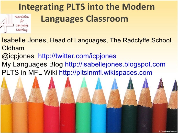 Integrating PLTS into the Modern Languages Classroom  Isabelle Jones,  Head of Languages, The Radclyffe School, Oldham @ic...