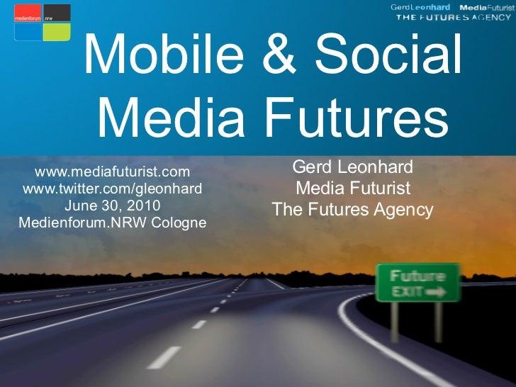 Mobile & Social         Media Futures  www.mediafuturist.com        Gerd Leonhard www.twitter.com/gleonhard     Media Futu...