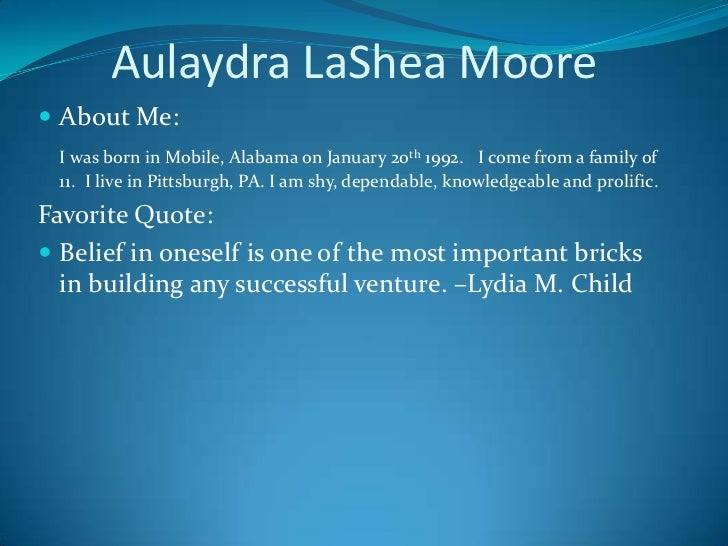 Aulaydra LaShea Moore<br />About Me:<br />I was born in Mobile, Alabama on January 20th 1992.   I come from a family...