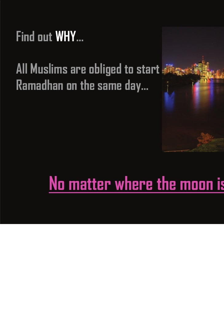 Find out WHY…All Muslims are obliged to startRamadhan on the same day…       No matter where the moon is sighted