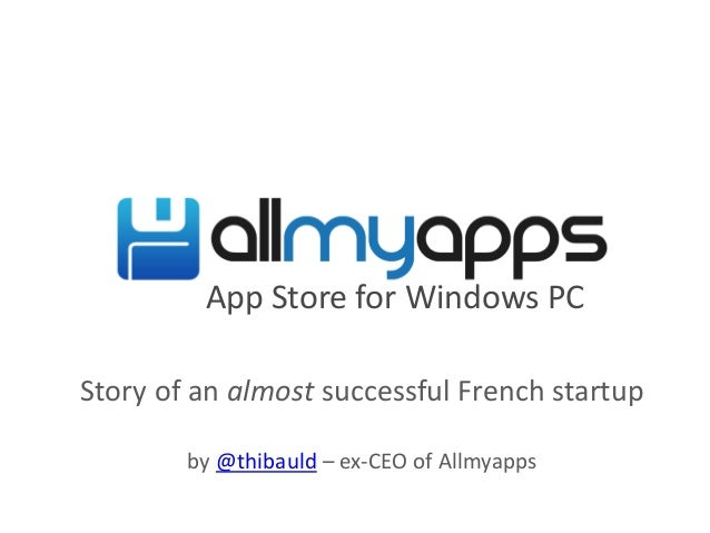 App Store for Windows PC Story of an almost successful French startup by @thibauld – ex-CEO of Allmyapps