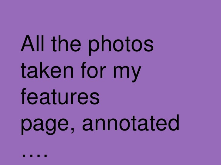 All the photos taken for my features page, annotated…. <br />