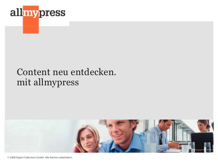 Content neu entdecken.         mit allmypress     © 2008 Digital Collections GmbH. Alle Rechte vorbehalten.