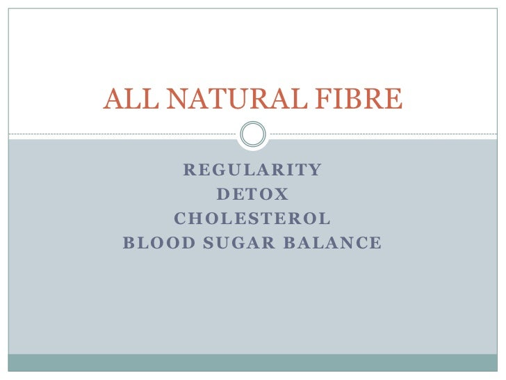 ALL NATURAL FIBRE      REGULARITY          DETOX     C H O L E S T E R OL BLOOD SUGAR BALANCE